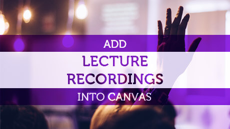 Adding Lecture Recordings into Canvas