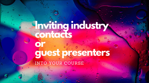 Inviting industry contacts or guest presenters into your course